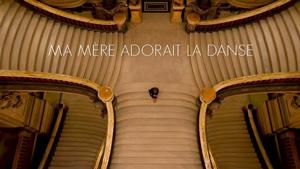 San Francisco Dance Film, Ma Mère Adorait La Danse (My mother loved dance), Director: Thierry Teston, Choreographer: Brigitte Lefèvre