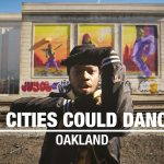 If Cities Could Dance: Oakland